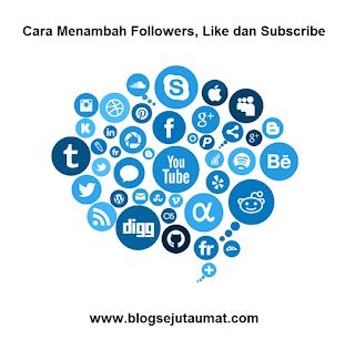 Cara Menambah Followers, Like dan Subscribe dengan Mudah