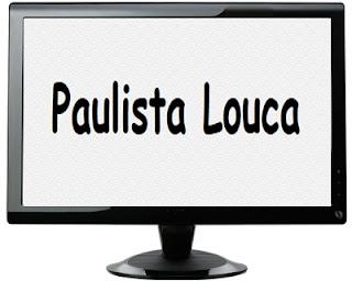 http://www.paulistalouca.blogspot.com.br/
