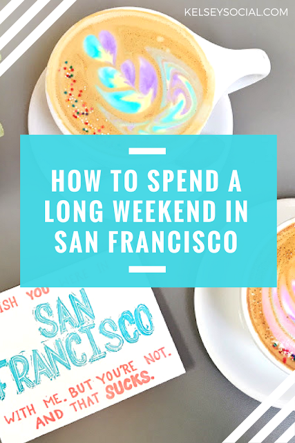 Long Weekend in San Fransisco - KelseySocial.com