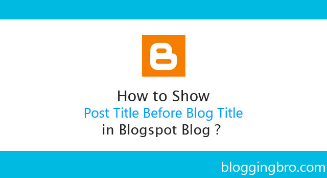 How-to-Show Post-Title-Before-Blog-Title-in-Blogspot-Blog