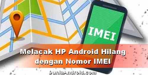 Cara Melacak HP Android Pakai IMEI, apakah bisa?