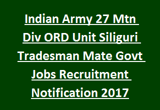 Indian Army 27 Mtn Div ORD Unit Siliguri Tradesman Mate Govt Jobs Recruitment Notification 2017