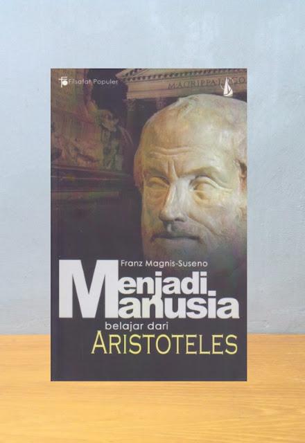 MENJADI MANUSIA: BELAJAR DARI ARISTOTELES, Franz Magnis-Suseno