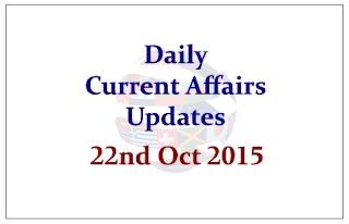 Daily Current Affairs – 22nd October 2015