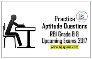 Practice Aptitude Questions For RBI Grade - B & Upcoming Exams 2017: