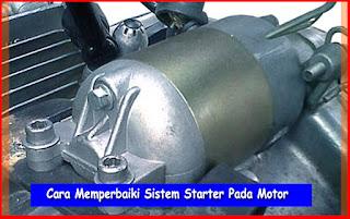 Cara Memperbaiki Sistem Starter Pada Sepeda Motor