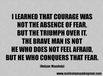 "Success Quotes And Sayings About Life: ""I learned that courage was not the absence of fear, but the triumph over it. The brave man is not he who does not feel afraid, but he who conquers that fear."" - Nelson Mandela"