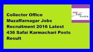 Collector Office Muzaffarnagar Jobs Recruitment 2016 Latest 436 Safai Karmachari Posts Result