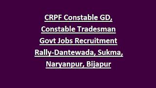 CRPF Constable GD, Constable Tradesman Govt Jobs Recruitment Rally Notification 2018-CG Dantewada, Sukma, Narayanpur, Bijapur