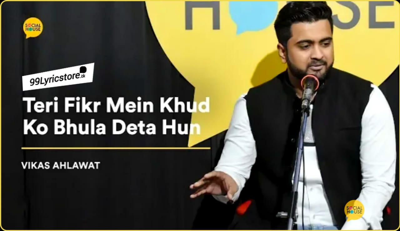 Beautiful Love Poem 'Teri Fikr Mein Khud Ko Bhula Deta Hun' written and Performed by Vikas Ahlawat and Poetry Lable is 'The Social House'