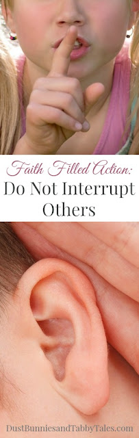 Faith Filled Action: Do Not Interrupt Others