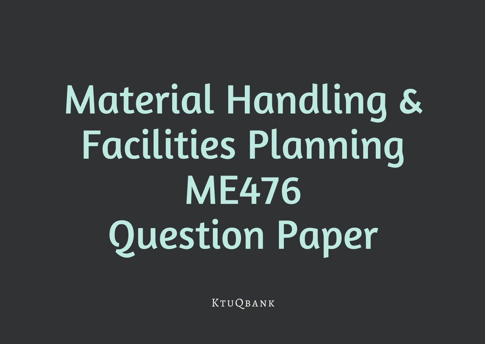 Material Handling & Facilities Planning | ME476 | Question Papers (2015 batch)