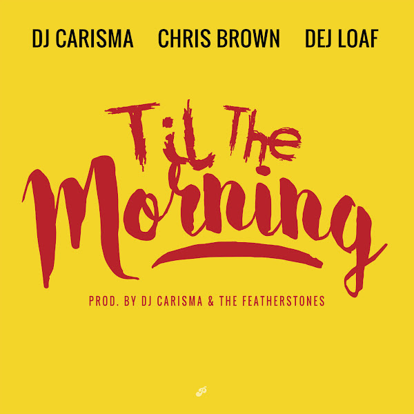 DJ Carisma - Til the Morning (feat. Chris Brown & Dej Loaf) - Single Cover