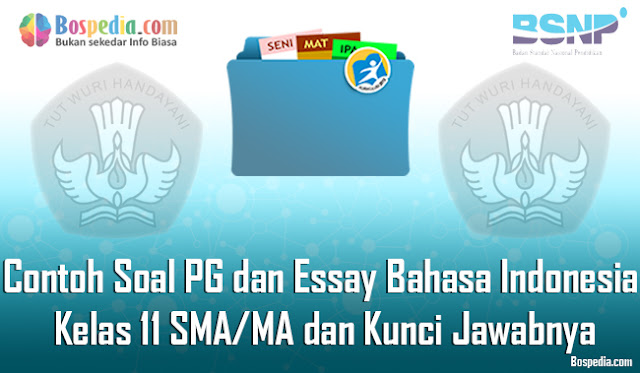 35+ Contoh Soal PG dan Essay Bahasa Indonesia Kelas 11 SMA/MA dan Kunci Jawabnya Terbaru