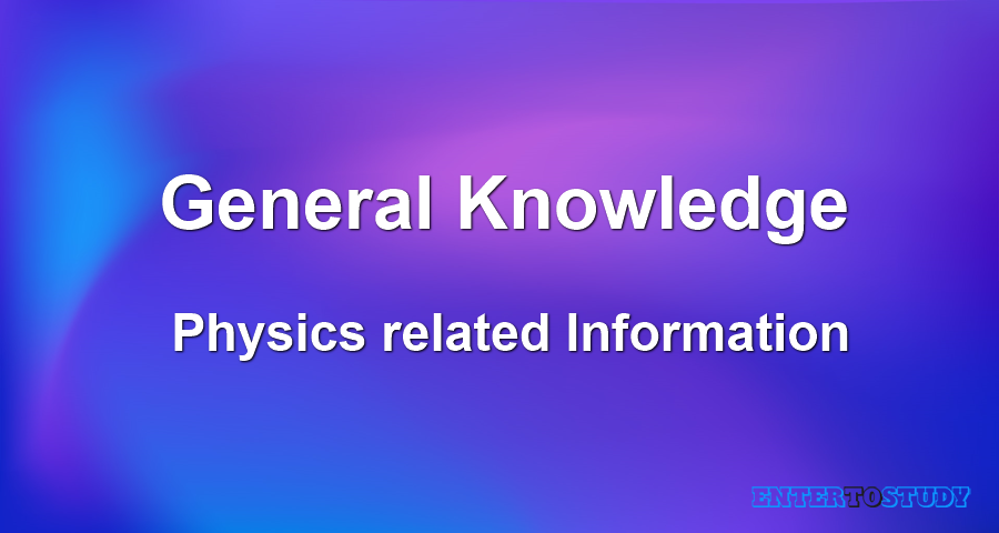 General Knowledge - Important Physics related Information
