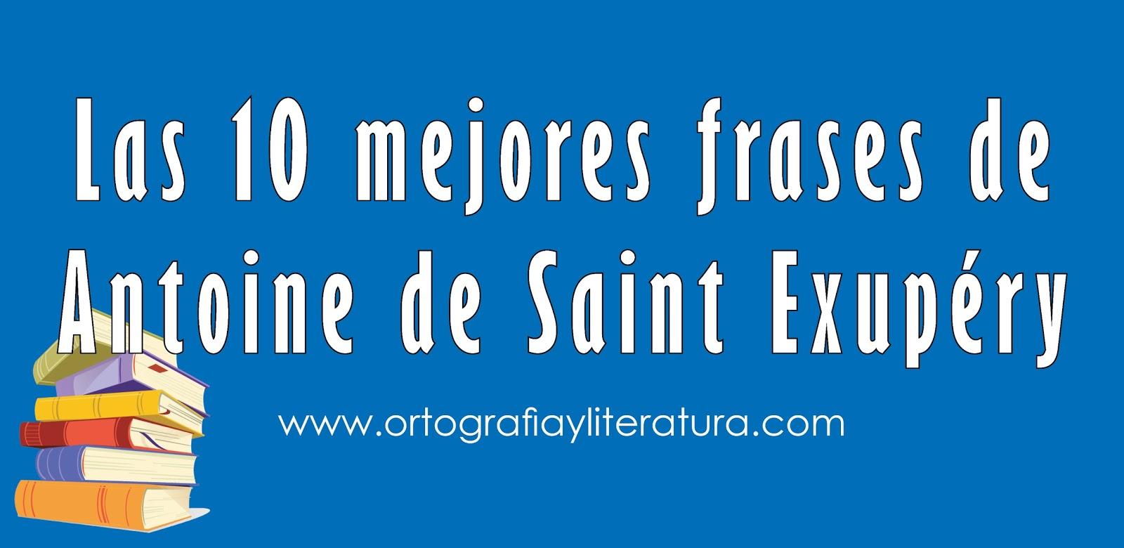 Las 10 Mejores Frases De Antoine De Saint Exupéry