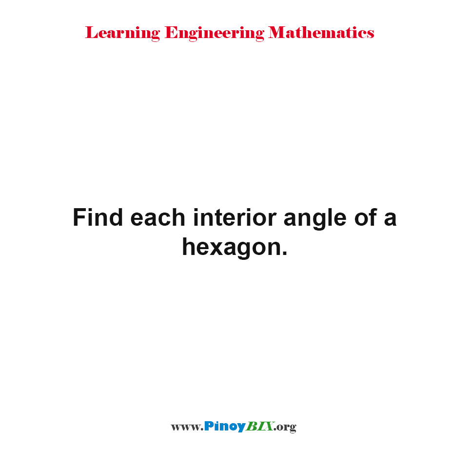 Find each interior angle of a hexagon.
