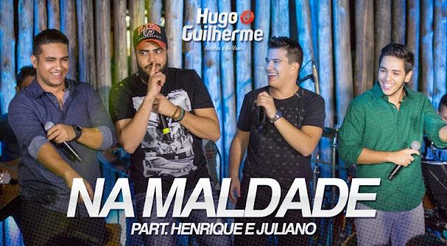 Hugo e Guilherme - Na Maldade  Part. Henrique e Juliano