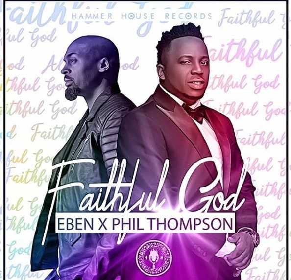 Audio: Eben Ft Phil Thompson-Faithful God