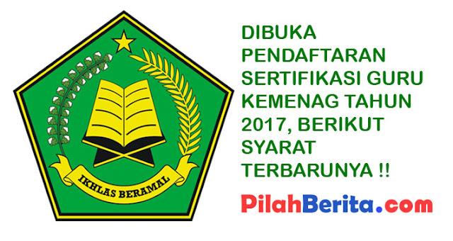 DIBUKA PENDAFTARAN SERTIFIKASI GURU KEMENAG TAHUN 2017, BERIKUT SYARAT TERBARUNYA !!