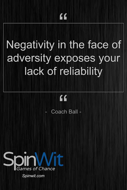 Negativity in the face of adversity exposes your lack of reliability