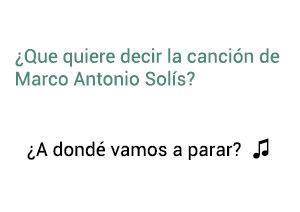 Significado de la canción ¿A Dondé Vamos a Parar? Marco Antonio Solís Los Bukis.