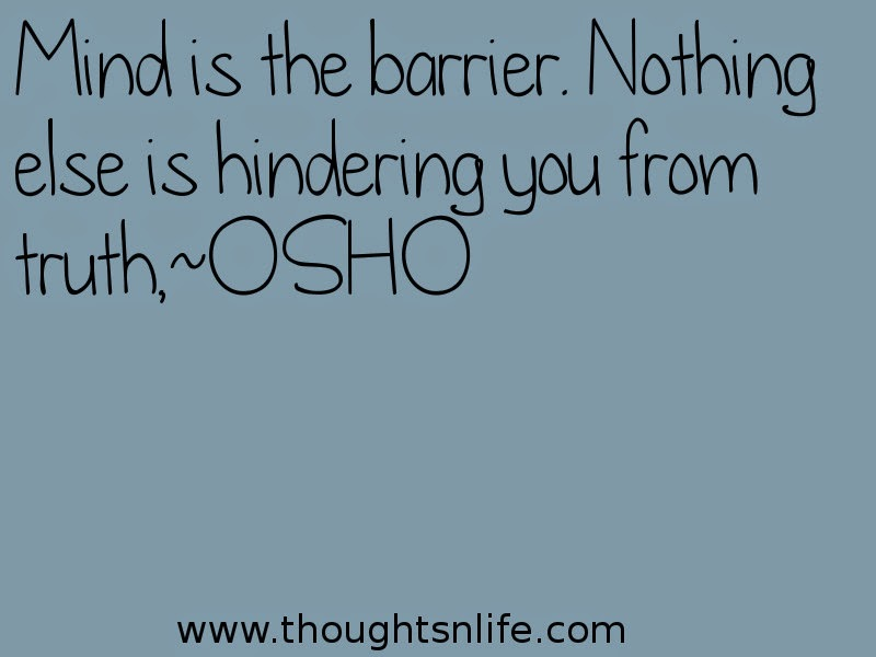 Thoughtsnlife:Mind is the barrier. Nothing else is hindering you from truth~Osho Read More >>