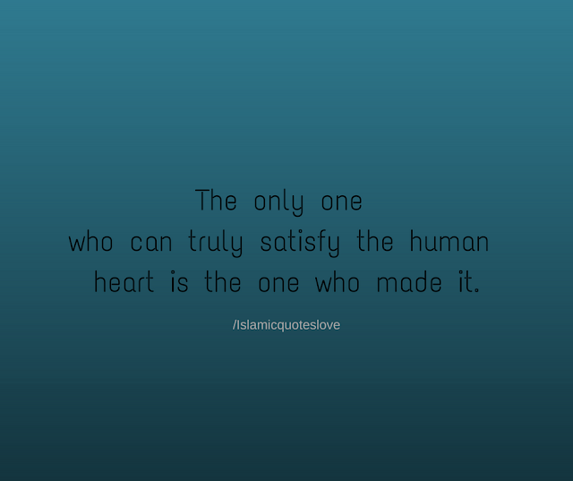 The only one who can truly satisfy the human heart is the one who made it.