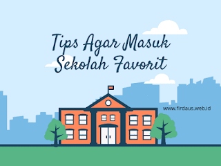 Tips Agar Masuk Sekolah Favorit (Unggulan)