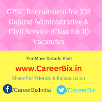GPSC Recruitment for 335 Gujarat Administrative & Civil Service (Class I & II) Vacancies