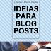 10 Ideias Para Blog Posts |Para Quando Ficamos Sem Ideias