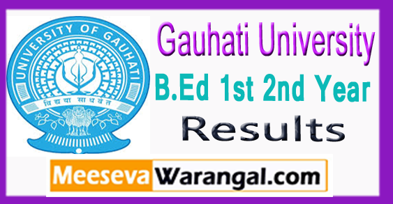 Gauhati University B.Ed 1st 2nd Year Result 2017