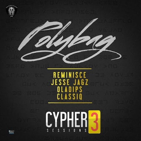 Poly Bag CYPHER (Sessions 3) Reminisce, Jesse Jagz, Oladips & Classiq