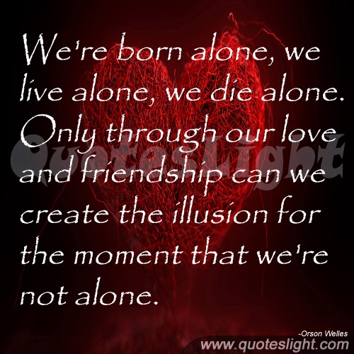 We Re Not Friends Quotes: I Was Born Alone Quotes. QuotesGram