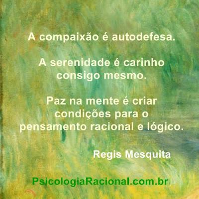 A compaixão é autodefesa. A serenidade é carinho consigo mesmo.
