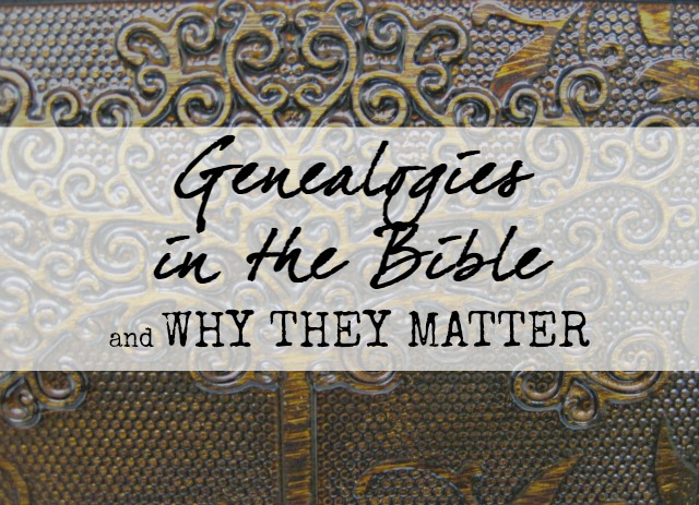Genealogies in the Bible, and Why they Matter | A look into the often-overlooked portions of Scripture, and why you shouldn't skim over them anymore