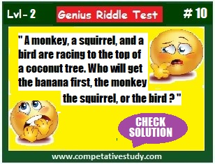 A moneky, a squirrel, and a bird are racing to the top of a coconut tree. Who will get the banana first, the monkey the squirrel, or the bird?
