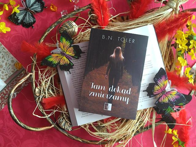 """A Ty dokąd zmierzasz? Recenzja powieści B.N. Toler pt.""""Tam, dokąd zmierzamy"""""""