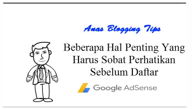 Hal Penting Yang Harus Diperhatikan Sebelum Daftar Google AdSense by Anas Blogging Tips