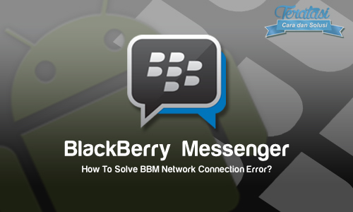 Cara Mudah Mengatasi Koneksi Error Ketika Install BBM di Android