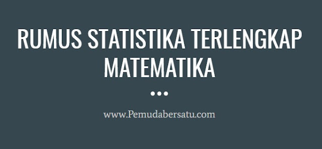 RUMUS STATISTIKA TERLENGKAP - MATEMATIKA contoh soal
