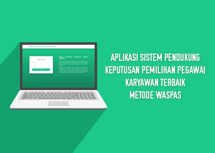 Aplikasi Sistem Pendukung Keputusan Pemilihan Pegawai/Karyawan Terbaik Metode WASPAS