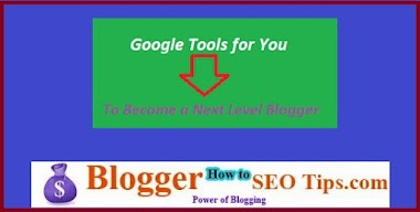 6 Most Important Google Tools Every Blogger to Use to Become a Next Level Blogger