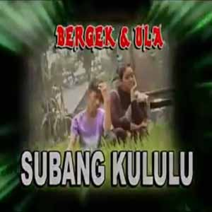 Download MP3 BERGEK feat DEK ULA - Subang Kululu