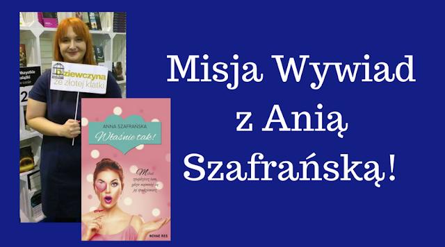 Misja Wywiad z Anną Szafrańską