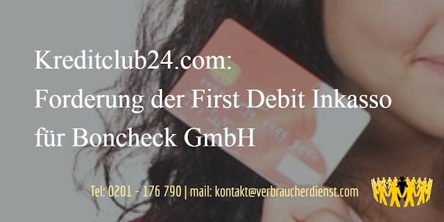 Kreditclub24.com | Forderung der First Debit Inkasso für Boncheck GmbH