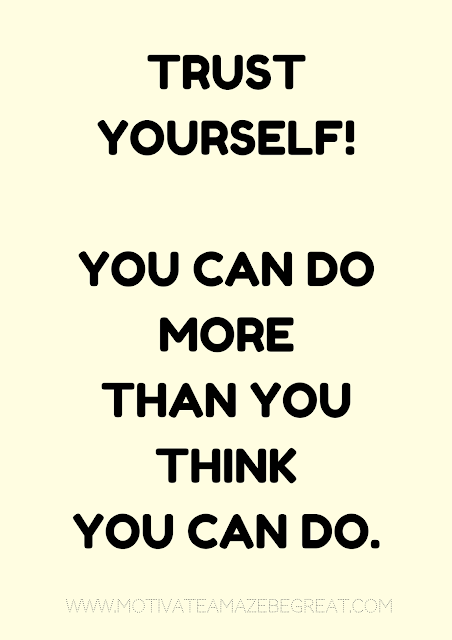 "27 Self Motivation Quotes And Posters For Success: ""Trust yourself, you can do more than you think you do."""