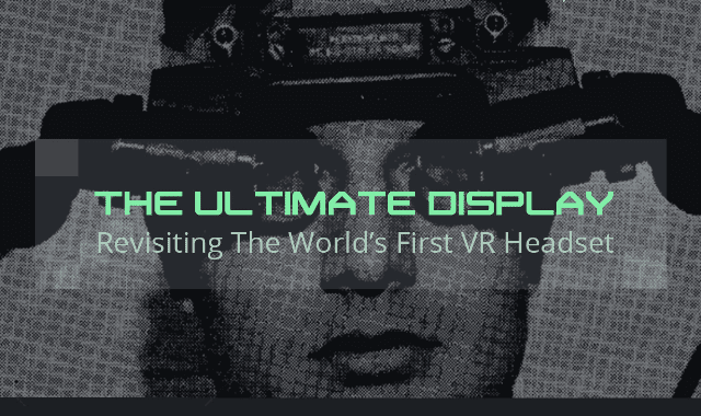 The Ultimate Display: Revisiting The World's First VR Headset