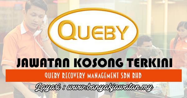Jawatan Kosong di Queby Recovery Management Sdn Bhd mehkerja