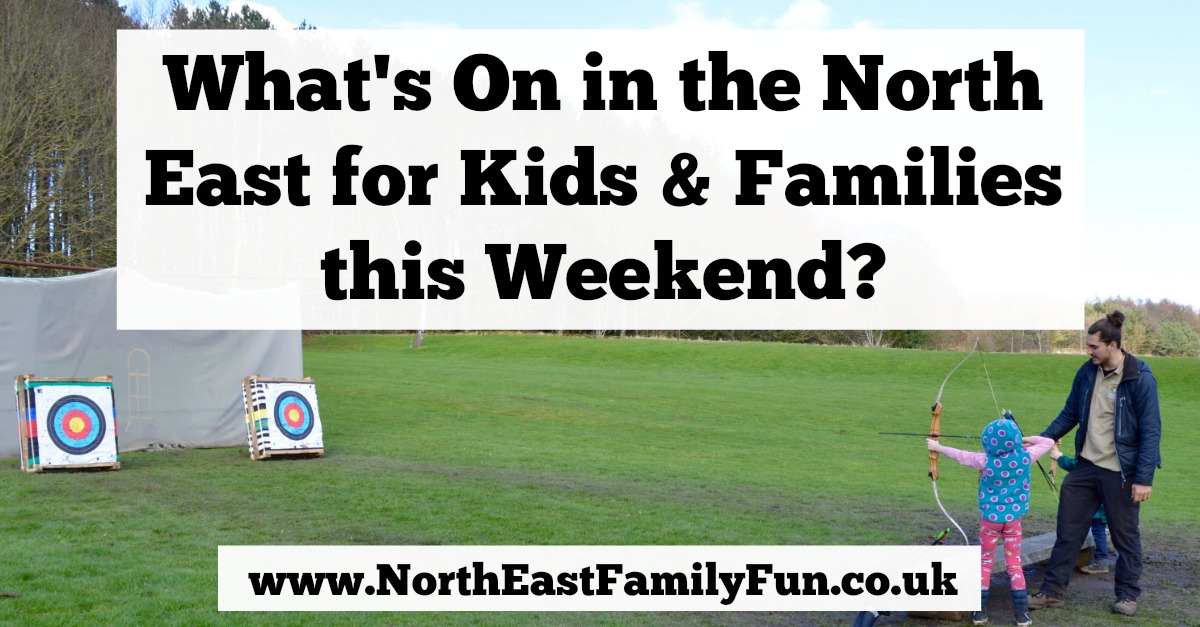 What's On for Kids & Families in Newcastle and the North East | 18th & 19th March 2017